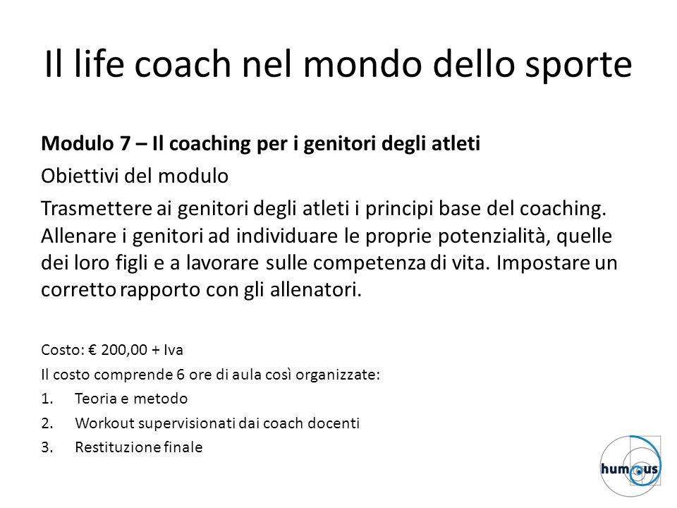 Il life coach nel mondo dello sporte Modulo 7 – Il coaching per i genitori degli atleti Obiettivi del modulo Trasmettere ai genitori degli atleti i pr