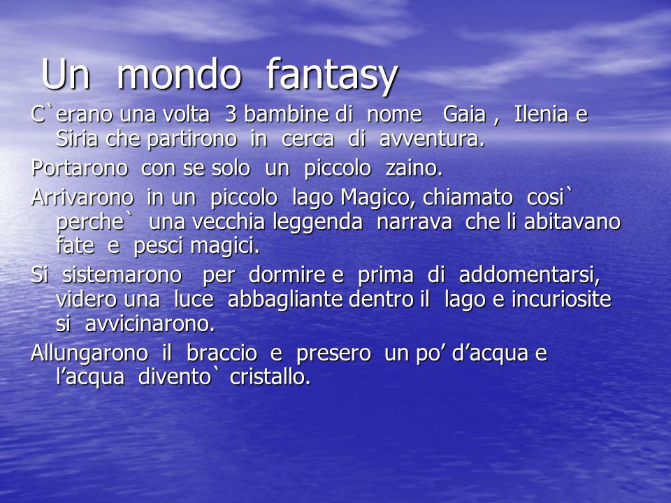 Un mondo fantasy C`erano una volta 3 bambine di nome Gaia, Ilenia e Siria che partirono in cerca di avventura. Portarono con se solo un piccolo zaino.