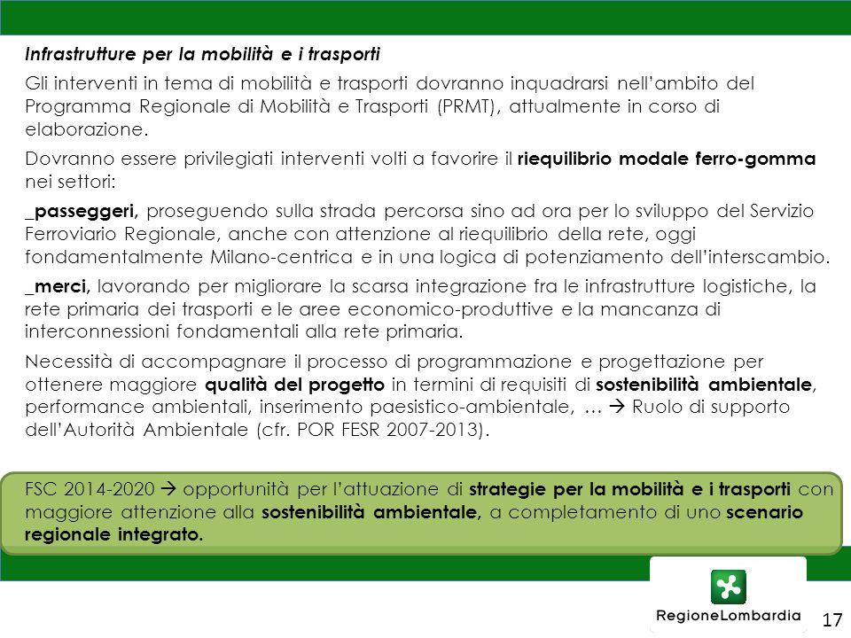 17 Infrastrutture per la mobilità e i trasporti Gli interventi in tema di mobilità e trasporti dovranno inquadrarsi nell'ambito del Programma Regionale di Mobilità e Trasporti (PRMT), attualmente in corso di elaborazione.