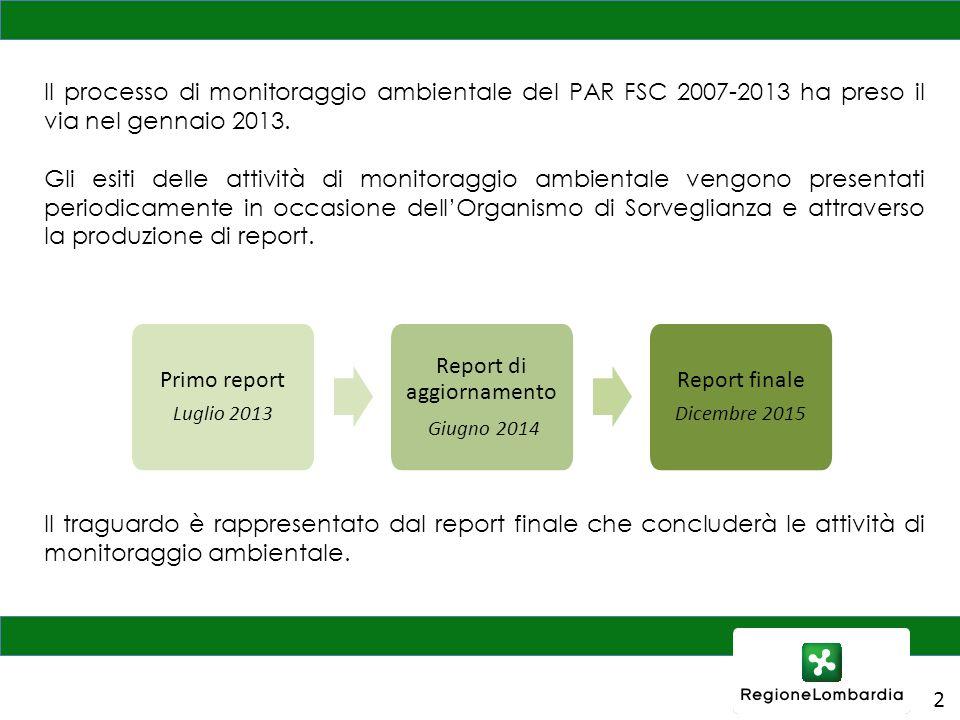 2 Il processo di monitoraggio ambientale del PAR FSC 2007-2013 ha preso il via nel gennaio 2013. Gli esiti delle attività di monitoraggio ambientale v