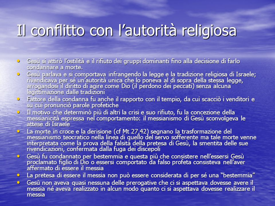 Il conflitto con l'autorità religiosa Gesù si attirò l'ostilità e il rifiuto dei gruppi dominanti fino alla decisione di farlo condannare a morte.
