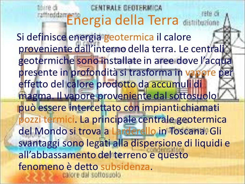 Energia della Terra Si definisce energia geotermica il calore proveniente dall'interno della terra.