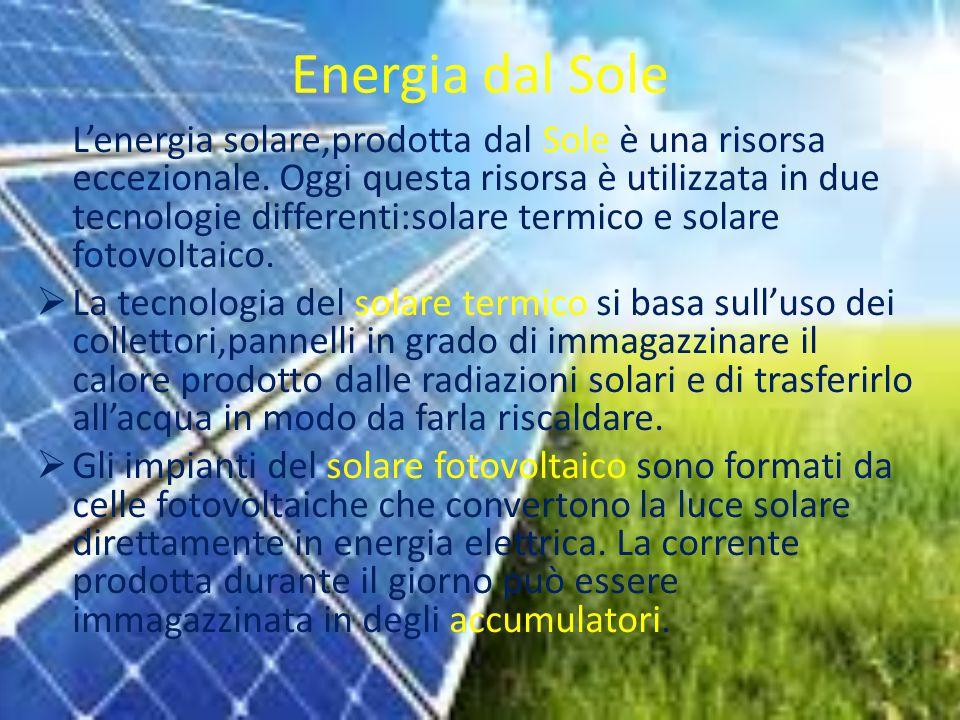 Energia dal Sole L'energia solare,prodotta dal Sole è una risorsa eccezionale.
