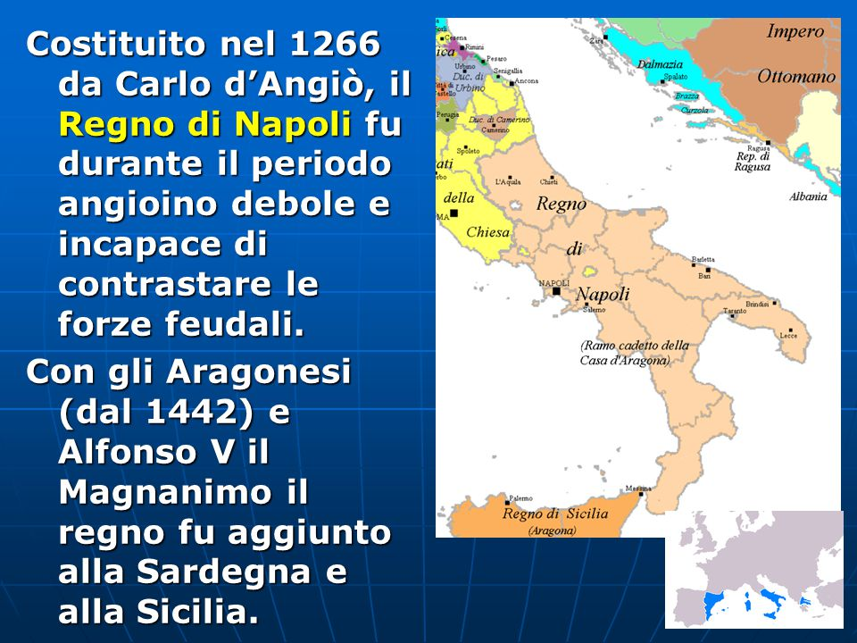 Costituito nel 1266 da Carlo d'Angiò, il Regno di Napoli fu durante il periodo angioino debole e incapace di contrastare le forze feudali.