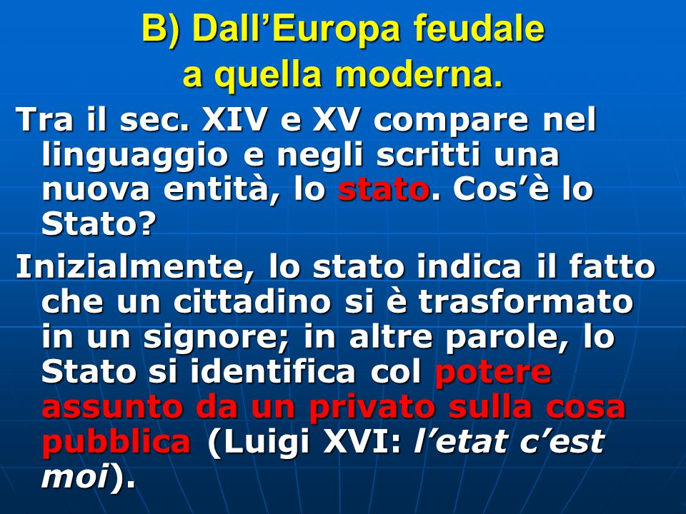 B) Dall'Europa feudale a quella moderna.Tra il sec.