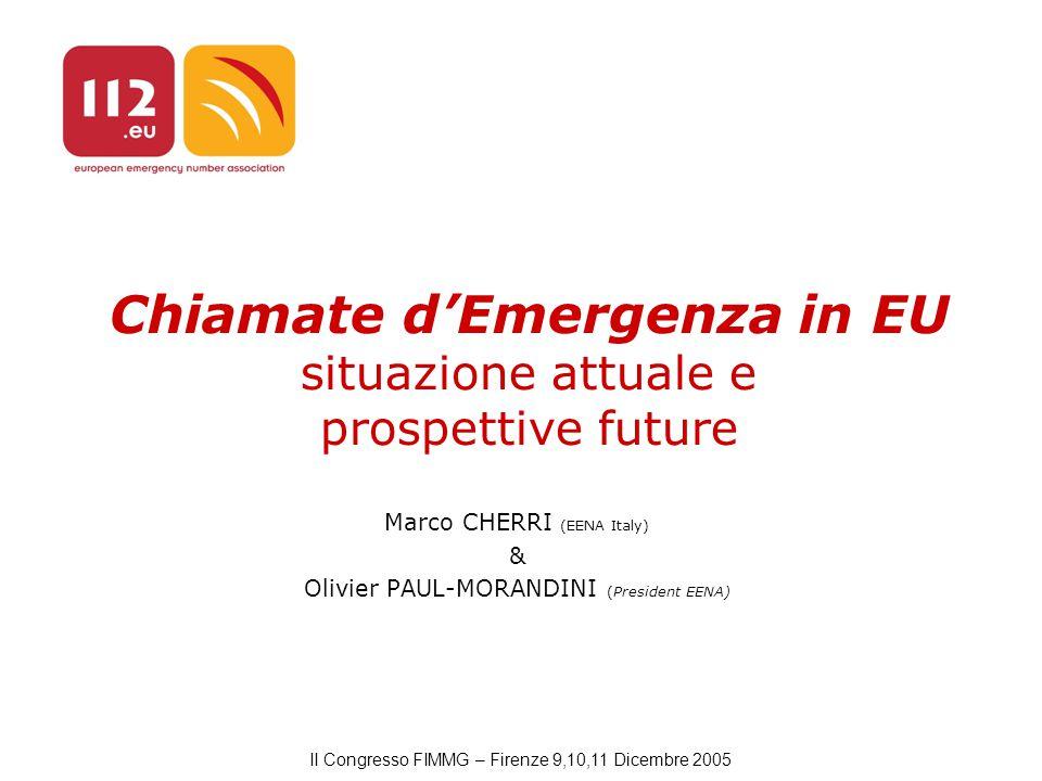 II Congresso FIMMG – Firenze 9,10,11 Dicembre 2005 Chiamate d'Emergenza in EU situazione attuale e prospettive future Marco CHERRI (EENA Italy) & Olivier PAUL-MORANDINI (President EENA)