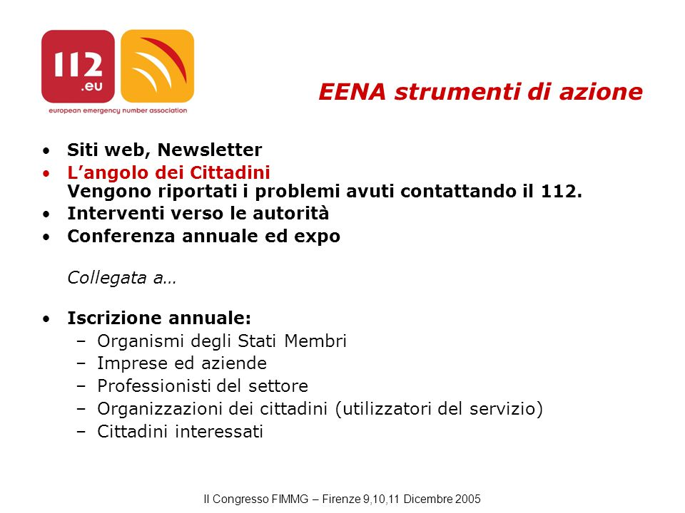 II Congresso FIMMG – Firenze 9,10,11 Dicembre 2005 EENA strumenti di azione Siti web, Newsletter L'angolo dei Cittadini Vengono riportati i problemi avuti contattando il 112.