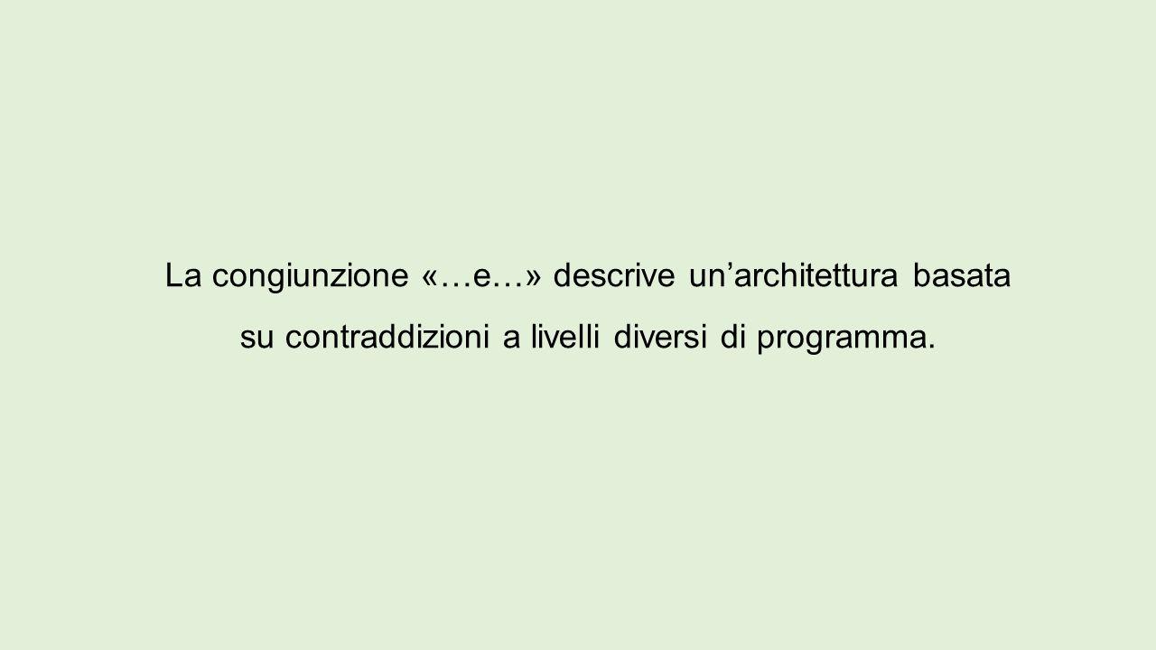 La congiunzione «…e…» descrive un'architettura basata su contraddizioni a livelli diversi di programma.
