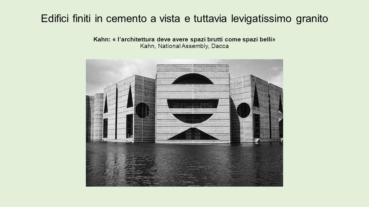 Edifici finiti in cemento a vista e tuttavia levigatissimo granito Kahn: « l'architettura deve avere spazi brutti come spazi belli» Kahn, National Ass