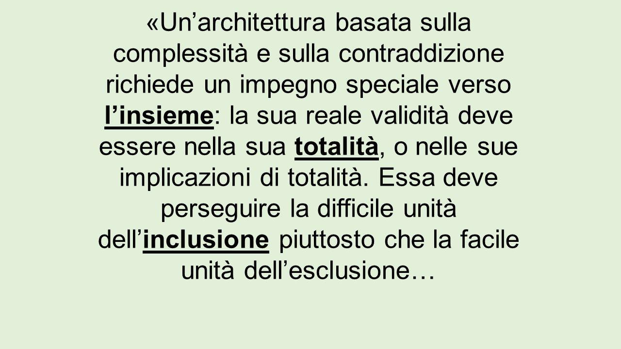«Un'architettura basata sulla complessità e sulla contraddizione richiede un impegno speciale verso l'insieme: la sua reale validità deve essere nella