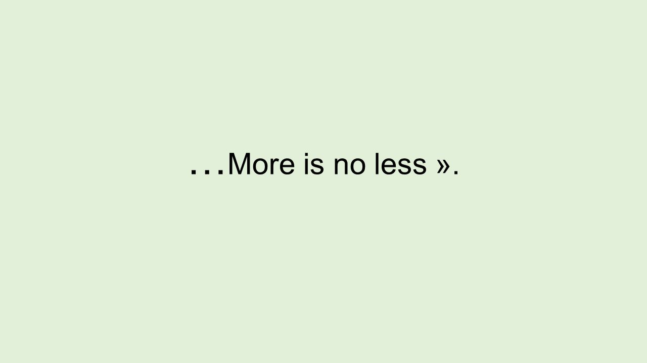 … More is no less ».