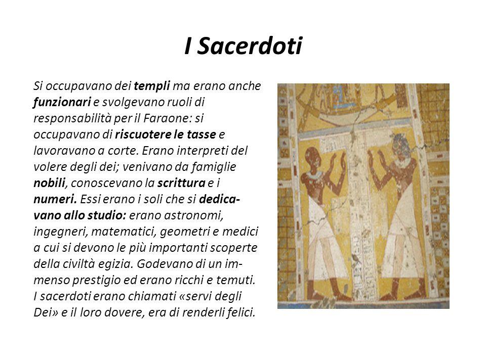 I Sacerdoti Si occupavano dei templi ma erano anche funzionari e svolgevano ruoli di responsabilità per il Faraone: si occupavano di riscuotere le tas