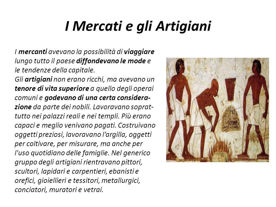 I Mercati e gli Artigiani I mercanti avevano la possibilità di viaggiare lungo tutto il paese diffondevano le mode e le tendenze della capitale. Gli a