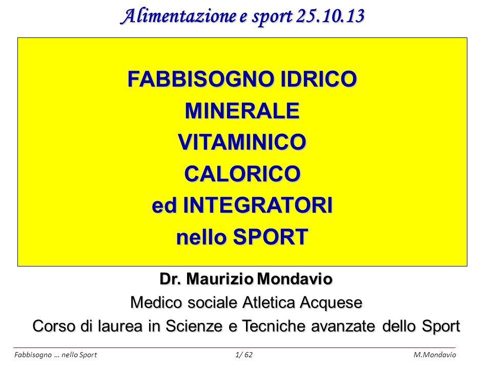 Fabbisogno … nello SportM.Mondavio12/ 62 Idratazione per chi pratica attività sportiva L' attività sportiva può comportare notevoli perdite di acqua con il sudore.