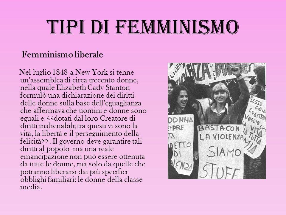 Tipi di femminismo Nel luglio 1848 a New York si tenne un'assemblea di circa trecento donne, nella quale Elizabeth Cady Stanton formulò una dichiarazi