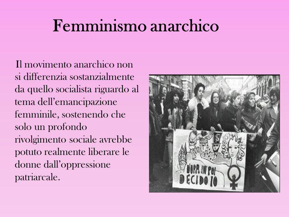 Il movimento anarchico non si differenzia sostanzialmente da quello socialista riguardo al tema dell'emancipazione femminile, sostenendo che solo un p