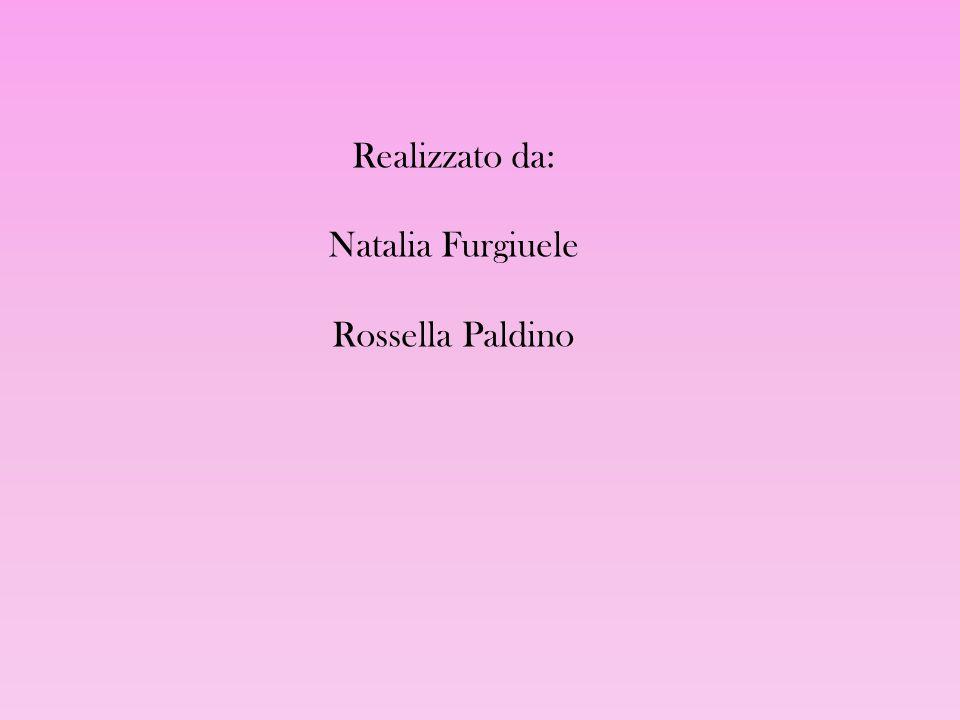 Realizzato da: Natalia Furgiuele Rossella Paldino