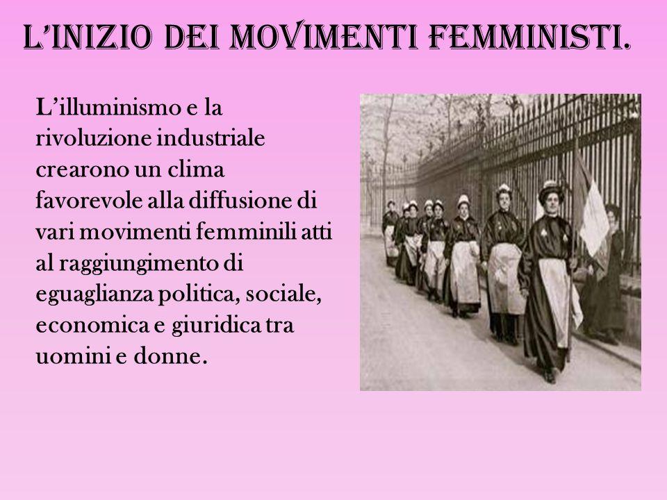 L'inizio dei movimenti femministi. L'illuminismo e la rivoluzione industriale crearono un clima favorevole alla diffusione di vari movimenti femminili
