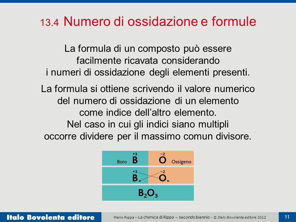 Mario Rippa – La chimica di Rippa – secondo biennio - © Italo Bovolenta editore 2012 11 13.4 Numero di ossidazione e formule La formula di un composto
