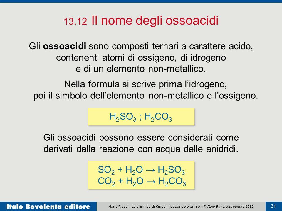 Mario Rippa – La chimica di Rippa – secondo biennio - © Italo Bovolenta editore 2012 31 13.12 Il nome degli ossoacidi Gli ossoacidi sono composti tern