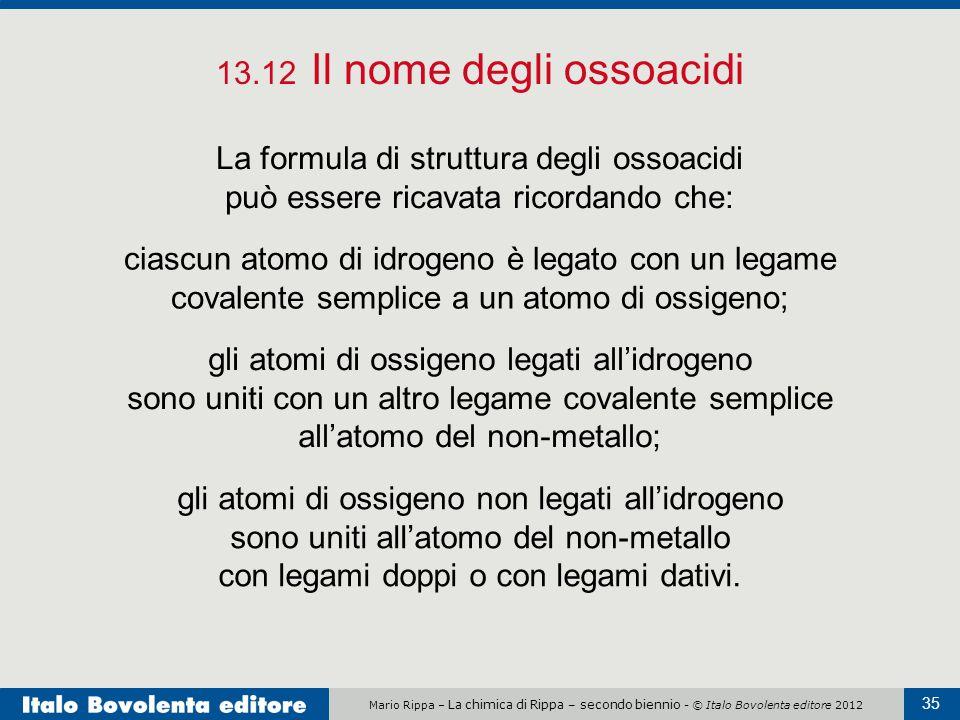 Mario Rippa – La chimica di Rippa – secondo biennio - © Italo Bovolenta editore 2012 35 13.12 Il nome degli ossoacidi La formula di struttura degli os