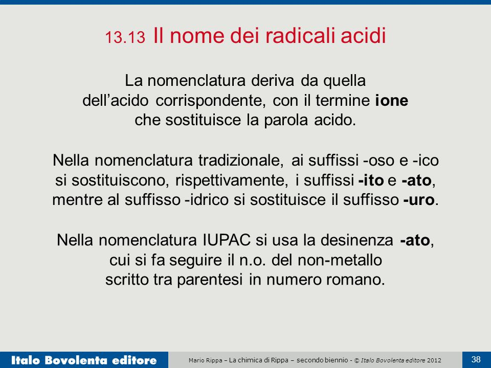 Mario Rippa – La chimica di Rippa – secondo biennio - © Italo Bovolenta editore 2012 38 13.13 Il nome dei radicali acidi La nomenclatura deriva da que
