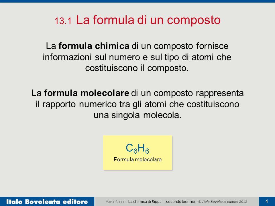 Mario Rippa – La chimica di Rippa – secondo biennio - © Italo Bovolenta editore 2012 4 13.1 La formula di un composto La formula chimica di un compost