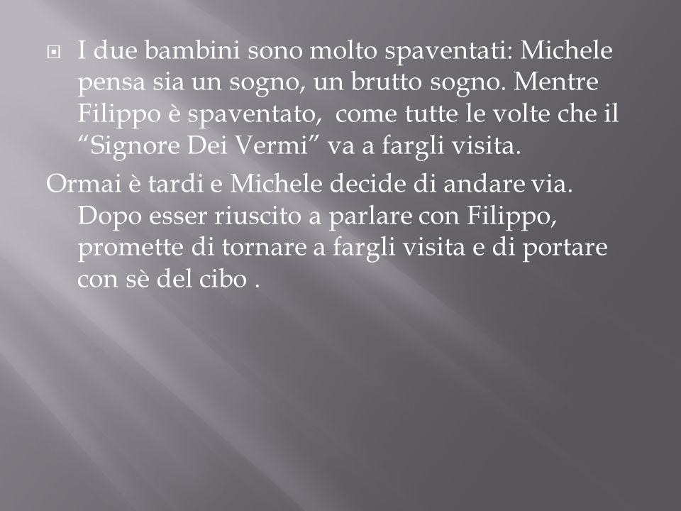 """ I due bambini sono molto spaventati: Michele pensa sia un sogno, un brutto sogno. Mentre Filippo è spaventato, come tutte le volte che il """"Signore D"""