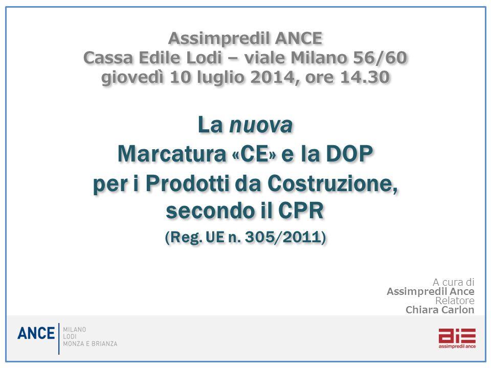 Assimpredil ANCE Cassa Edile Lodi – viale Milano 56/60 giovedì 10 luglio 2014, ore 14.30 La nuova Marcatura «CE» e la DOP per i Prodotti da Costruzion
