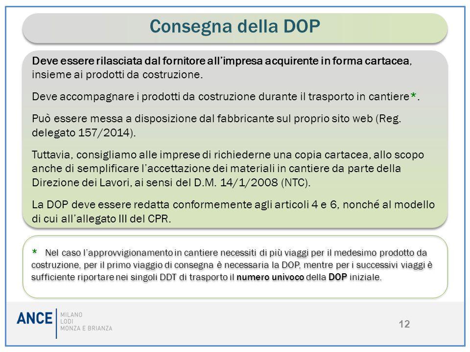 12 Consegna della DOP Deve essere rilasciata dal fornitore all'impresa acquirente in forma cartacea, insieme ai prodotti da costruzione. Deve accompag