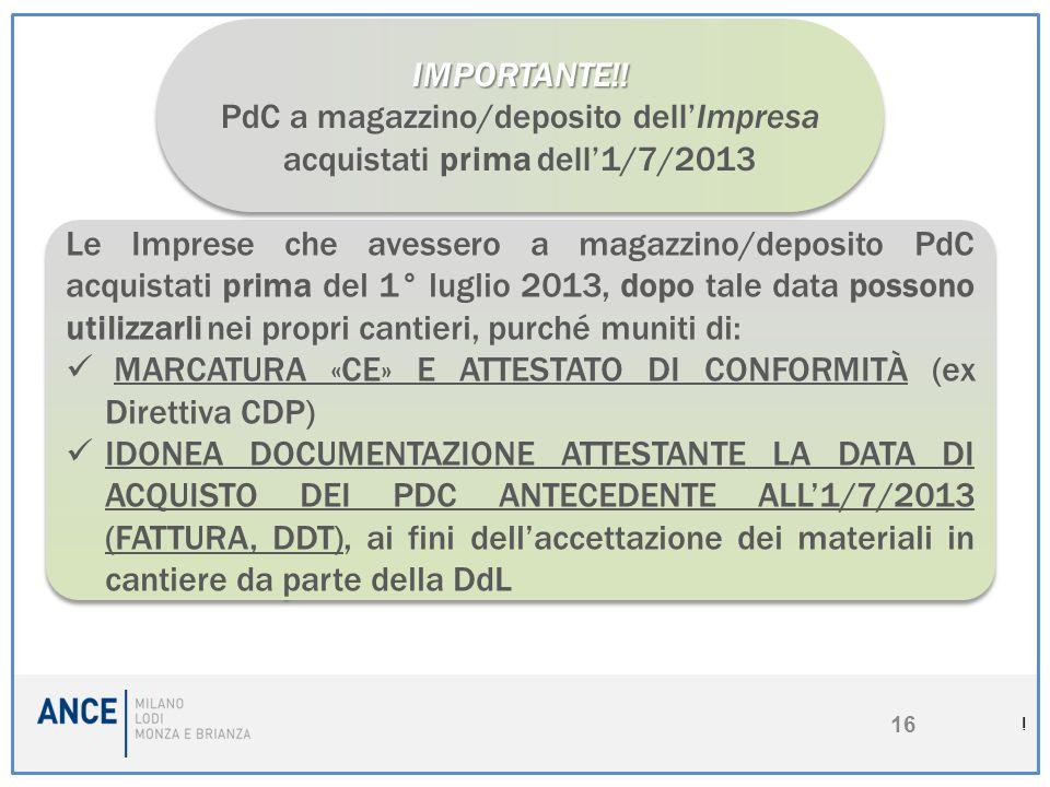 ! 16 Le Imprese che avessero a magazzino/deposito PdC acquistati prima del 1° luglio 2013, dopo tale data possono utilizzarli nei propri cantieri, pur