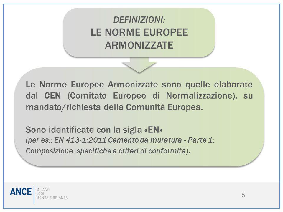 5 Le Norme Europee Armonizzate sono quelle elaborate dal CEN (Comitato Europeo di Normalizzazione), su mandato/richiesta della Comunità Europea. Sono