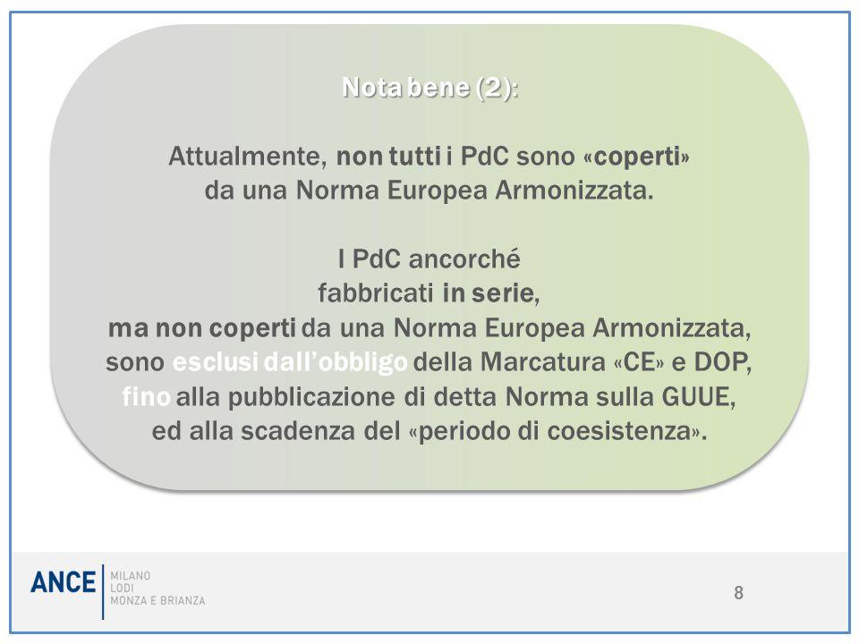 8 Nota bene (2): Attualmente, non tutti i PdC sono «coperti» da una Norma Europea Armonizzata. I PdC ancorché fabbricati in serie, ma non coperti da u