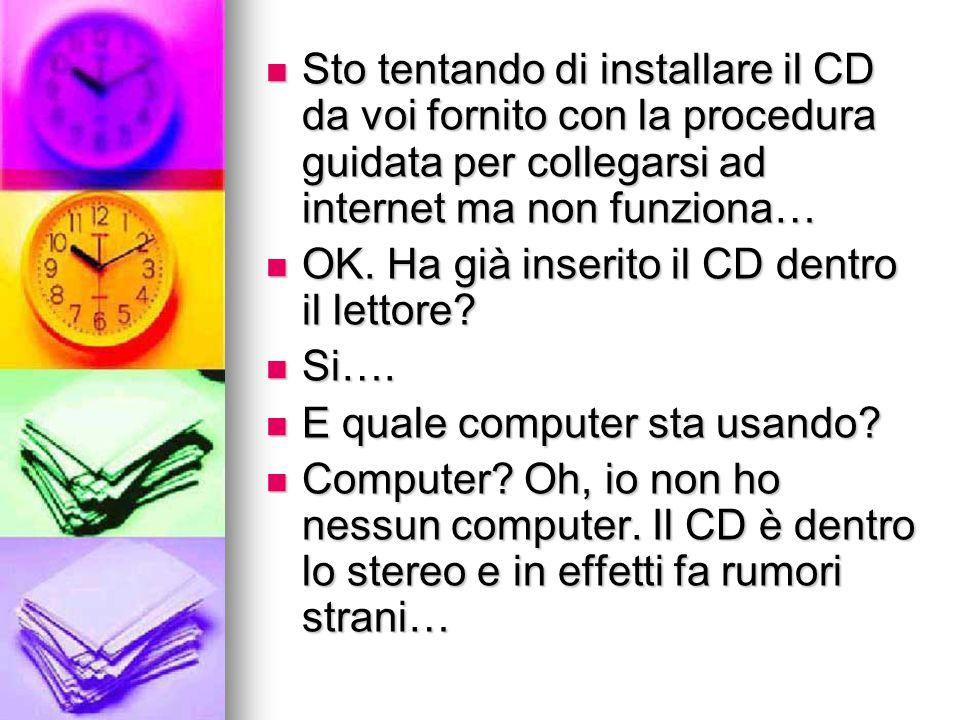 Sto tentando di installare il CD da voi fornito con la procedura guidata per collegarsi ad internet ma non funziona… Sto tentando di installare il CD