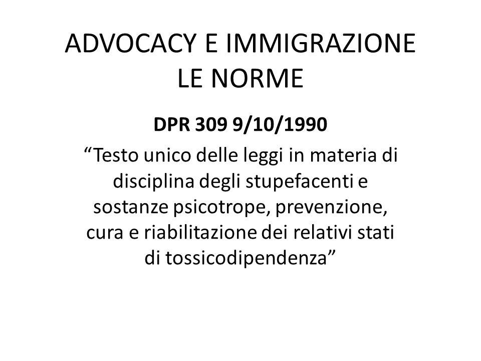 """ADVOCACY E IMMIGRAZIONE LE NORME DPR 309 9/10/1990 """"Testo unico delle leggi in materia di disciplina degli stupefacenti e sostanze psicotrope, prevenz"""
