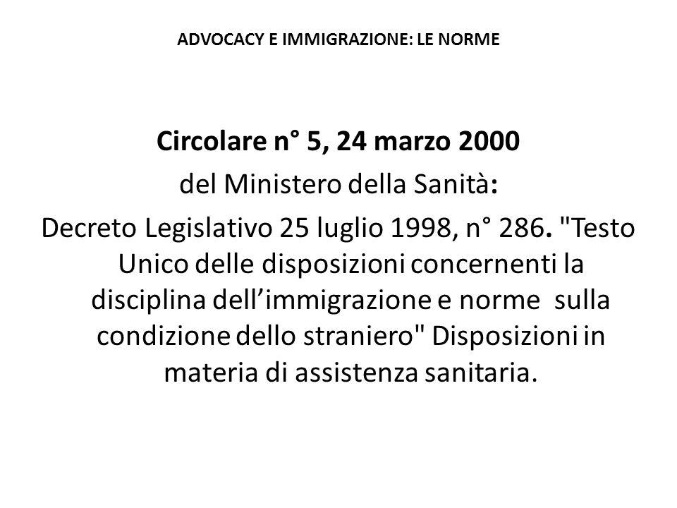 ADVOCACY E IMMIGRAZIONE: LE NORME Circolare n° 5, 24 marzo 2000 del Ministero della Sanità: Decreto Legislativo 25 luglio 1998, n° 286.