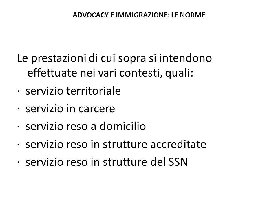 ADVOCACY E IMMIGRAZIONE: LE NORME Le prestazioni di cui sopra si intendono effettuate nei vari contesti, quali: · servizio territoriale · servizio in