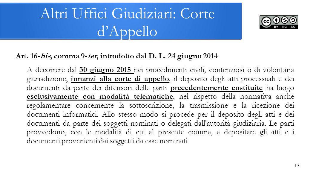 13 Altri Uffici Giudiziari: Corte d'Appello Art. 16-bis, comma 9-ter, introdotto dal D. L. 24 giugno 2014 A decorrere dal 30 giugno 2015 nei procedime