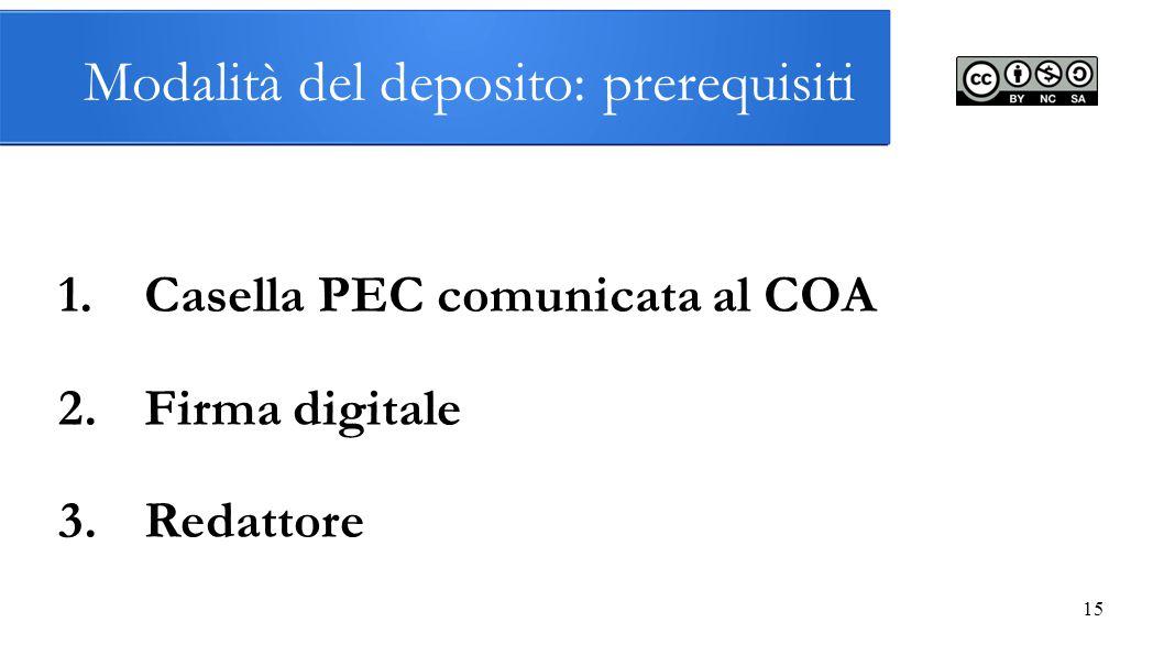 15 Modalità del deposito: prerequisiti 1.Casella PEC comunicata al COA 2.Firma digitale 3.Redattore