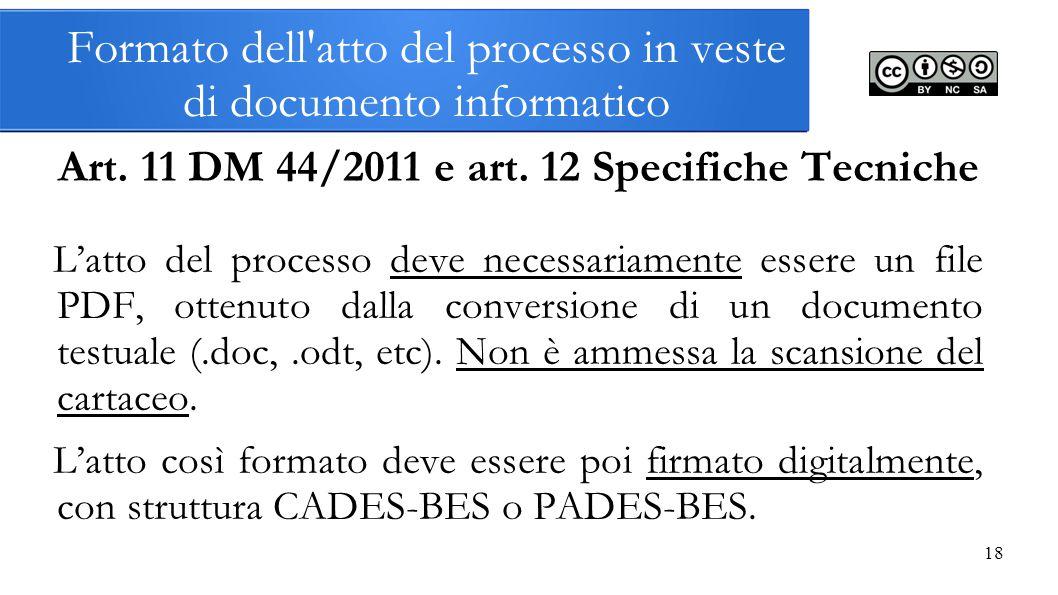 18 Formato dell'atto del processo in veste di documento informatico Art. 11 DM 44/2011 e art. 12 Specifiche Tecniche L'atto del processo deve necessar