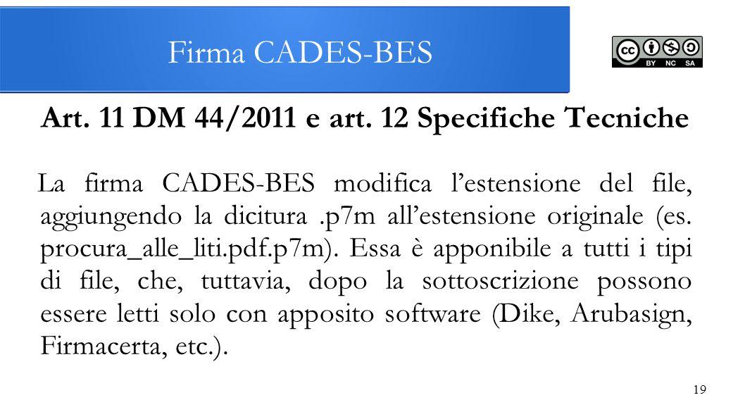 19 Firma CADES-BES Art. 11 DM 44/2011 e art. 12 Specifiche Tecniche La firma CADES-BES modifica l'estensione del file, aggiungendo la dicitura.p7m all