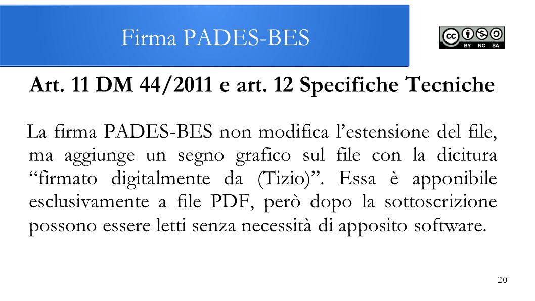 20 Firma PADES-BES Art. 11 DM 44/2011 e art. 12 Specifiche Tecniche La firma PADES-BES non modifica l'estensione del file, ma aggiunge un segno grafic