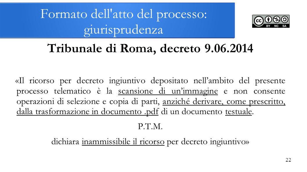 22 Formato dell'atto del processo: giurisprudenza Tribunale di Roma, decreto 9.06.2014 «Il ricorso per decreto ingiuntivo depositato nell'ambito del p