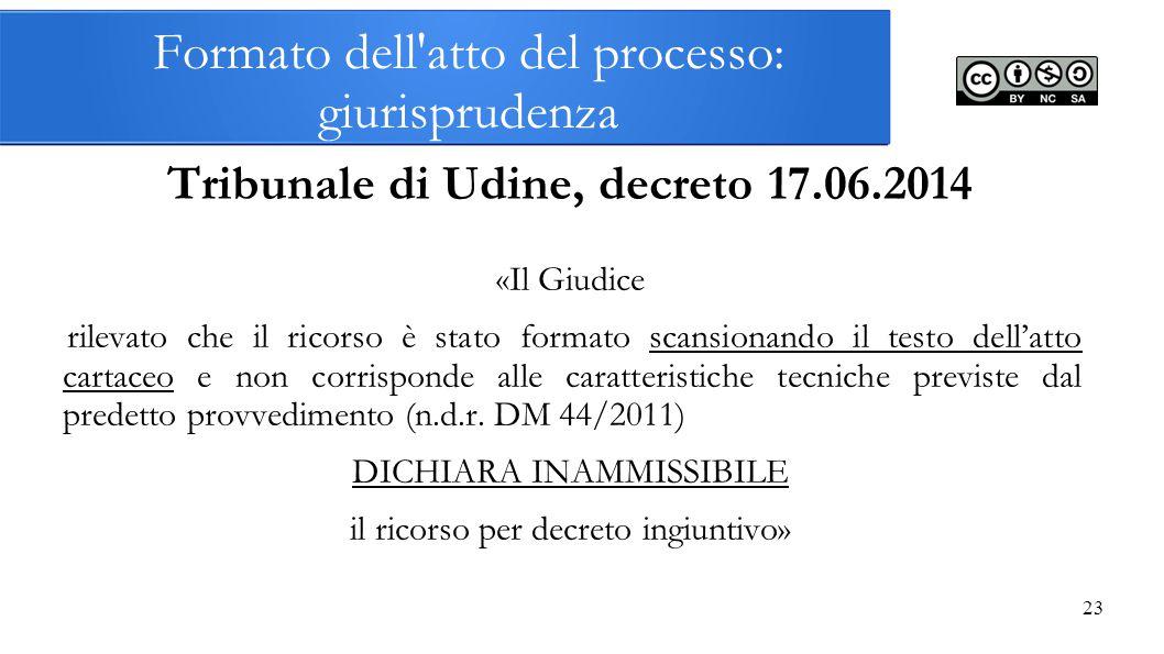 23 Formato dell'atto del processo: giurisprudenza Tribunale di Udine, decreto 17.06.2014 «Il Giudice rilevato che il ricorso è stato formato scansiona