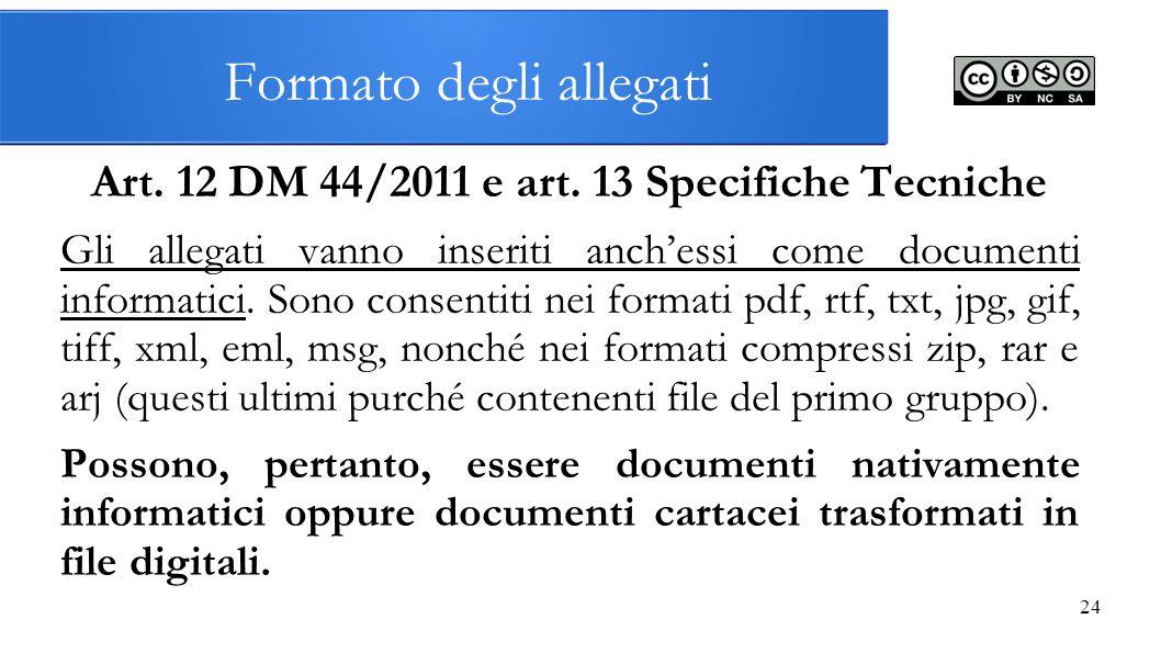 24 Formato degli allegati Art. 12 DM 44/2011 e art. 13 Specifiche Tecniche Gli allegati vanno inseriti anch'essi come documenti informatici. Sono cons