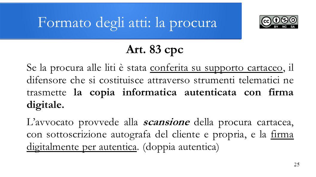 25 Formato degli atti: la procura Art. 83 cpc Se la procura alle liti è stata conferita su supporto cartaceo, il difensore che si costituisce attraver