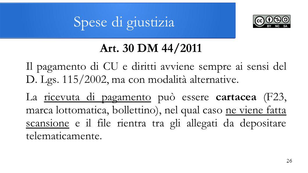 26 Spese di giustizia Art. 30 DM 44/2011 Il pagamento di CU e diritti avviene sempre ai sensi del D. Lgs. 115/2002, ma con modalità alternative. La ri
