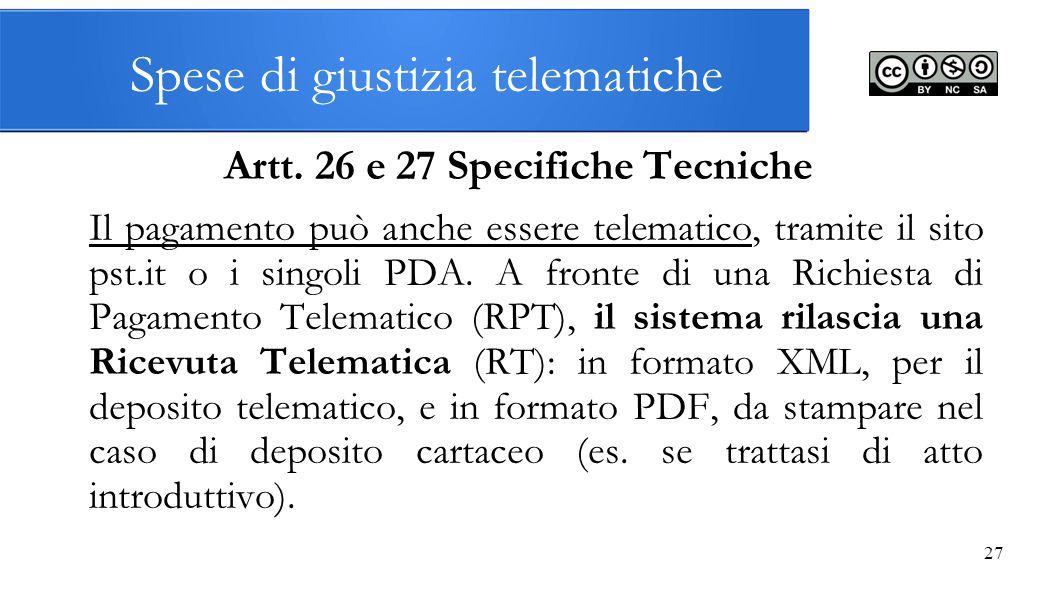 27 Spese di giustizia telematiche Artt. 26 e 27 Specifiche Tecniche Il pagamento può anche essere telematico, tramite il sito pst.it o i singoli PDA.