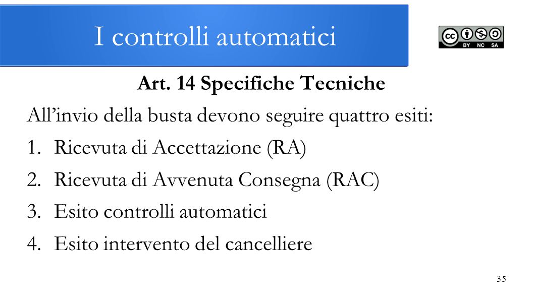 I controlli automatici Art. 14 Specifiche Tecniche All'invio della busta devono seguire quattro esiti: 1.Ricevuta di Accettazione (RA) 2.Ricevuta di A