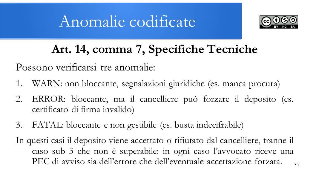 Anomalie codificate Art. 14, comma 7, Specifiche Tecniche Possono verificarsi tre anomalie: 1.WARN: non bloccante, segnalazioni giuridiche (es. manca